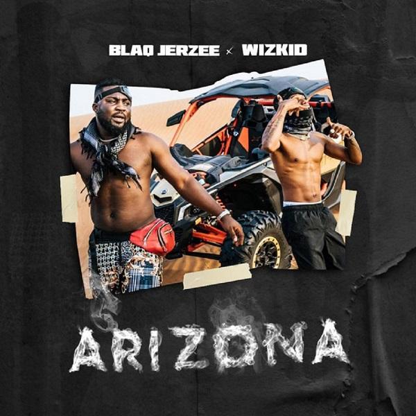 Blaq Jerzee x Wizkid Arizona