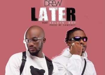 Mr Drew ft. Kelvynboy Later