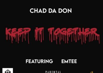 Chad Da Don Keep It Together Ft. Emtee