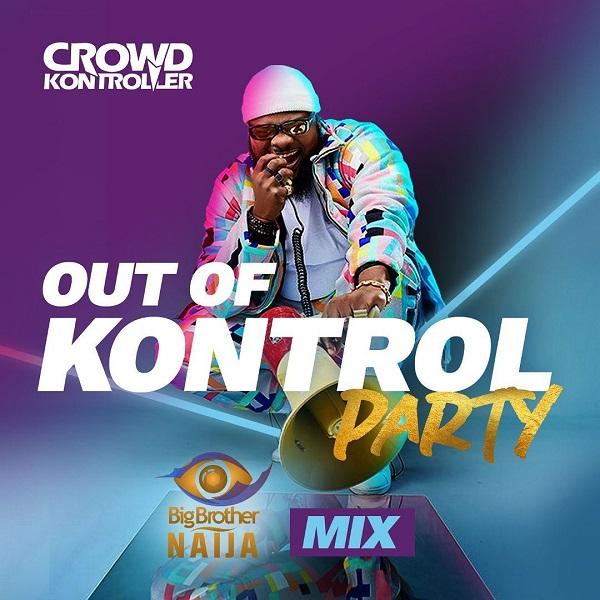 Crowd Kontroller Out Of Kontrol Party Mix (Big Brother Naija 2020)