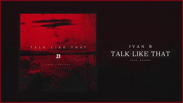 Ivan B Talk Like That Ft. Kaluna