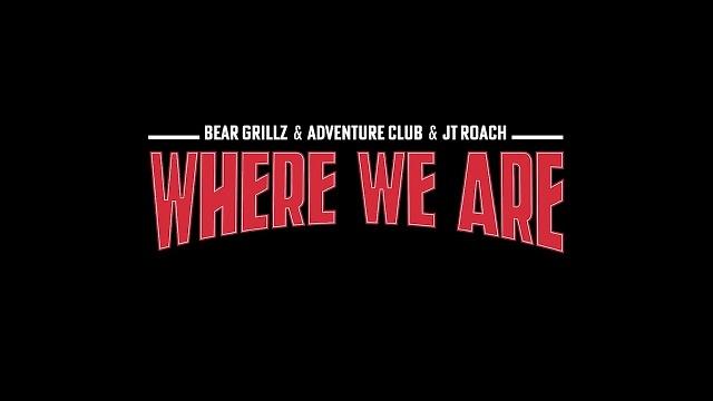 Bear Grillz, Adventure Club, Jt Roach Where We Are