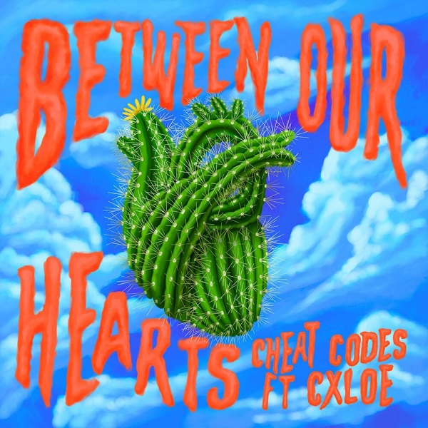 Cheat Codes Between Our Hearts Ft. Cxloe