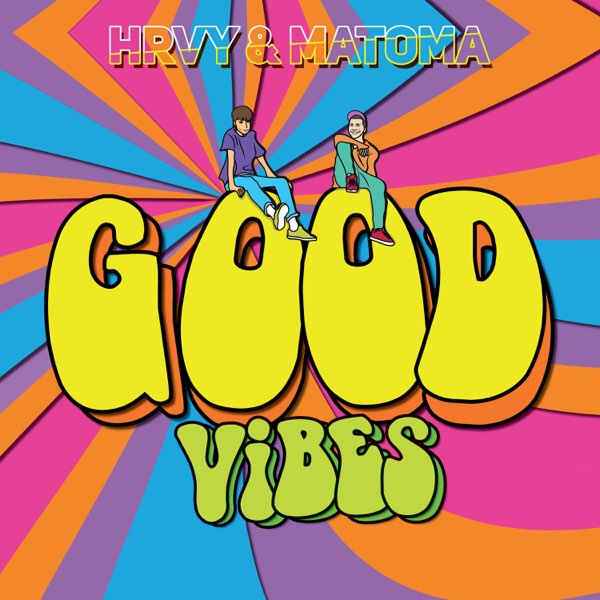 Hrvy And Matoma Good Vibes