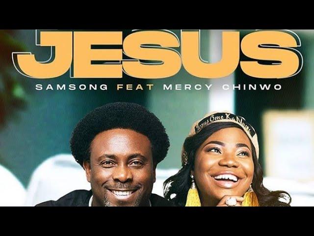 Samsong ft Mercy Chinwo Jesus