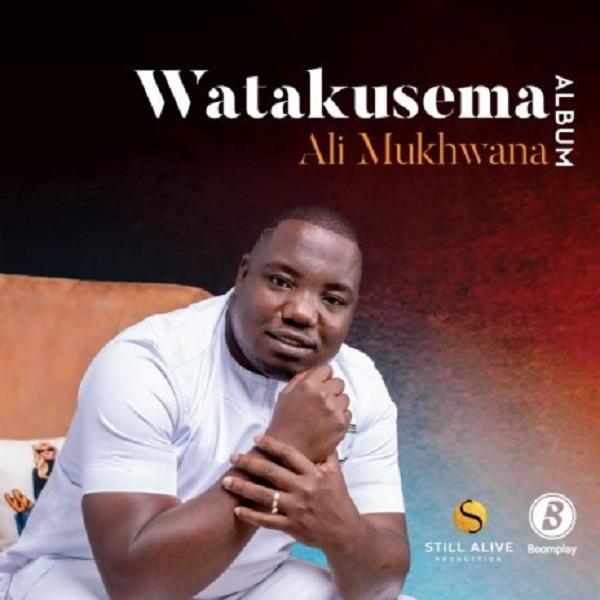 Ali Mukhwana Watakusema Album