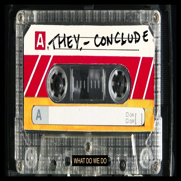 They. Conclude