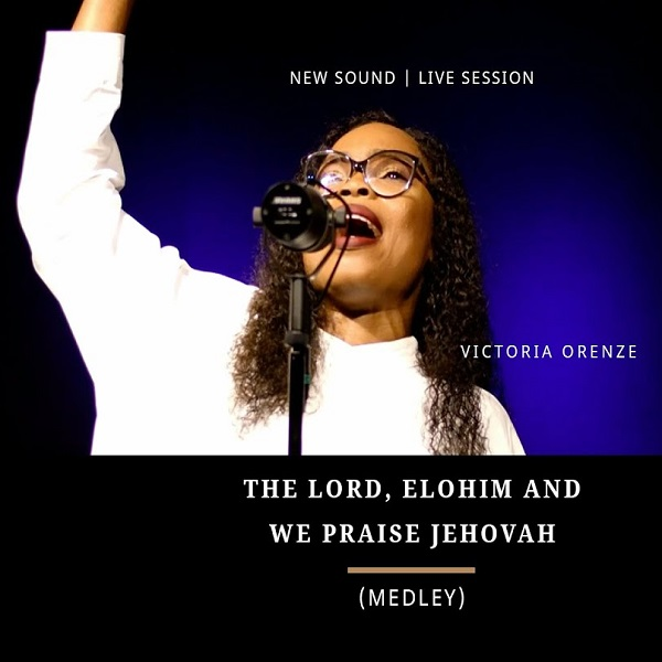 Victoria Orenze The Lord, Elohim, We Praise Jehovah (medley)