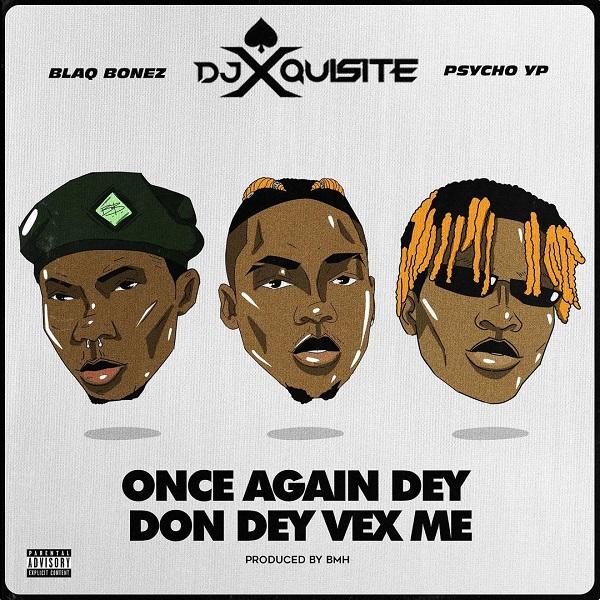 DJ Xquisite Once Again Dey Don Dey Vex Me