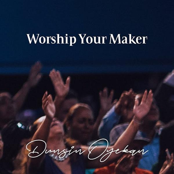 Dunsin Oyekan Worship Your Maker
