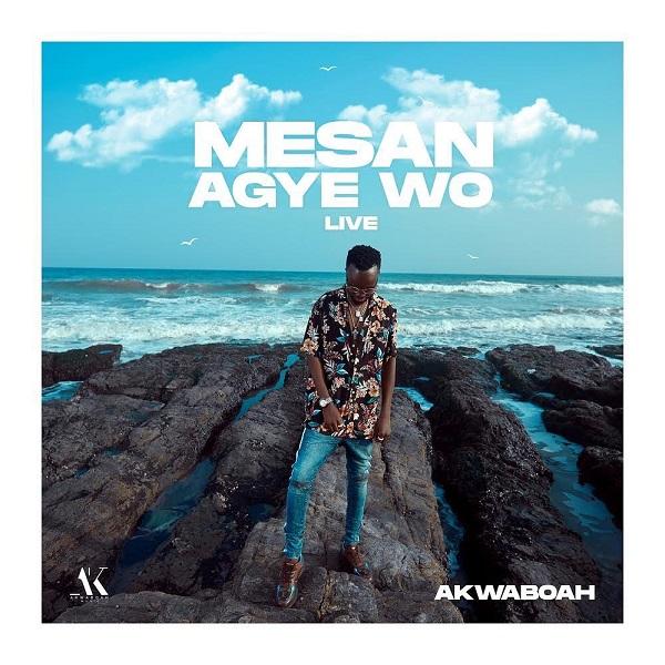Akwaboah Mesan Agye Wo Lyrics