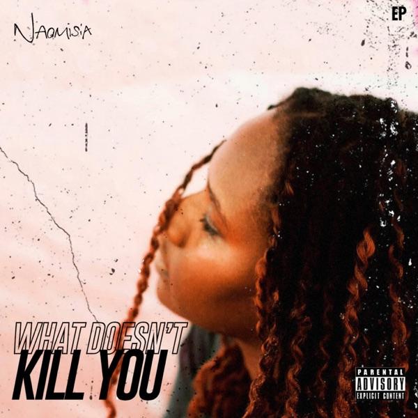 Naomisia What Doesnt Kill You