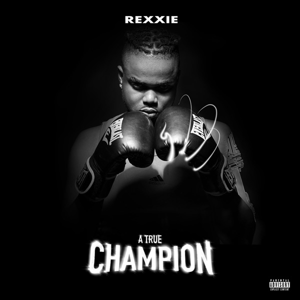 Rexxie – A True Champion Album